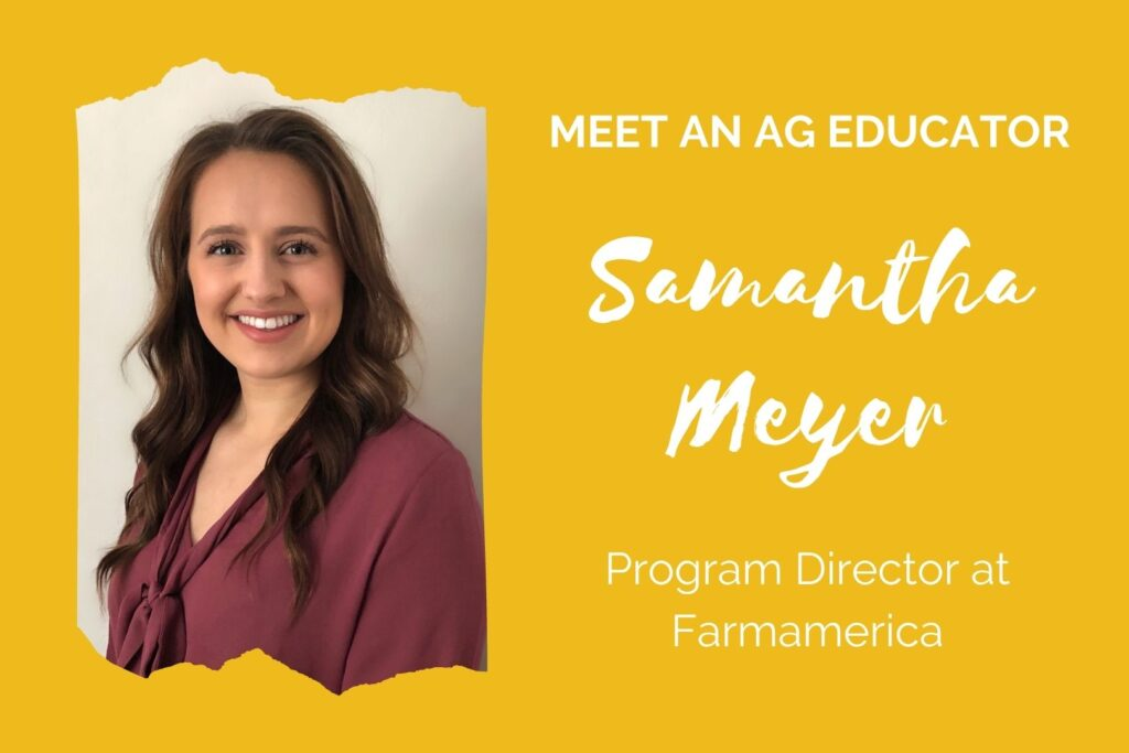 "Yellow graphic; text reads ""Meet an Ag Educator: Samantha Meyer, Program Director at Farmamerica"""