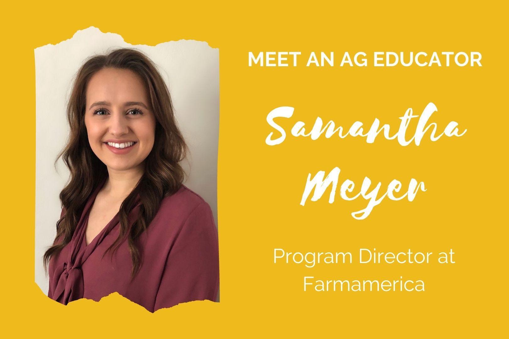 "Yellow graphic; text reads ""Meet an Ag Educator: Samantha Meyer, Program Director at Farmamerica"""
